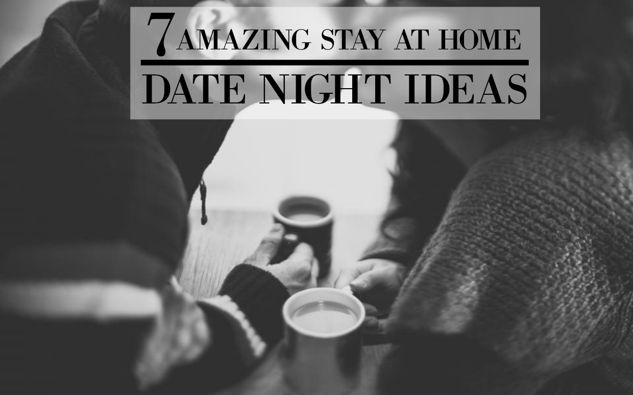 7 amazing stay at home date night ideas