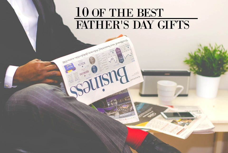 10 of the best father 39 s day gifts you should definitely get for Best gifts for fathers day
