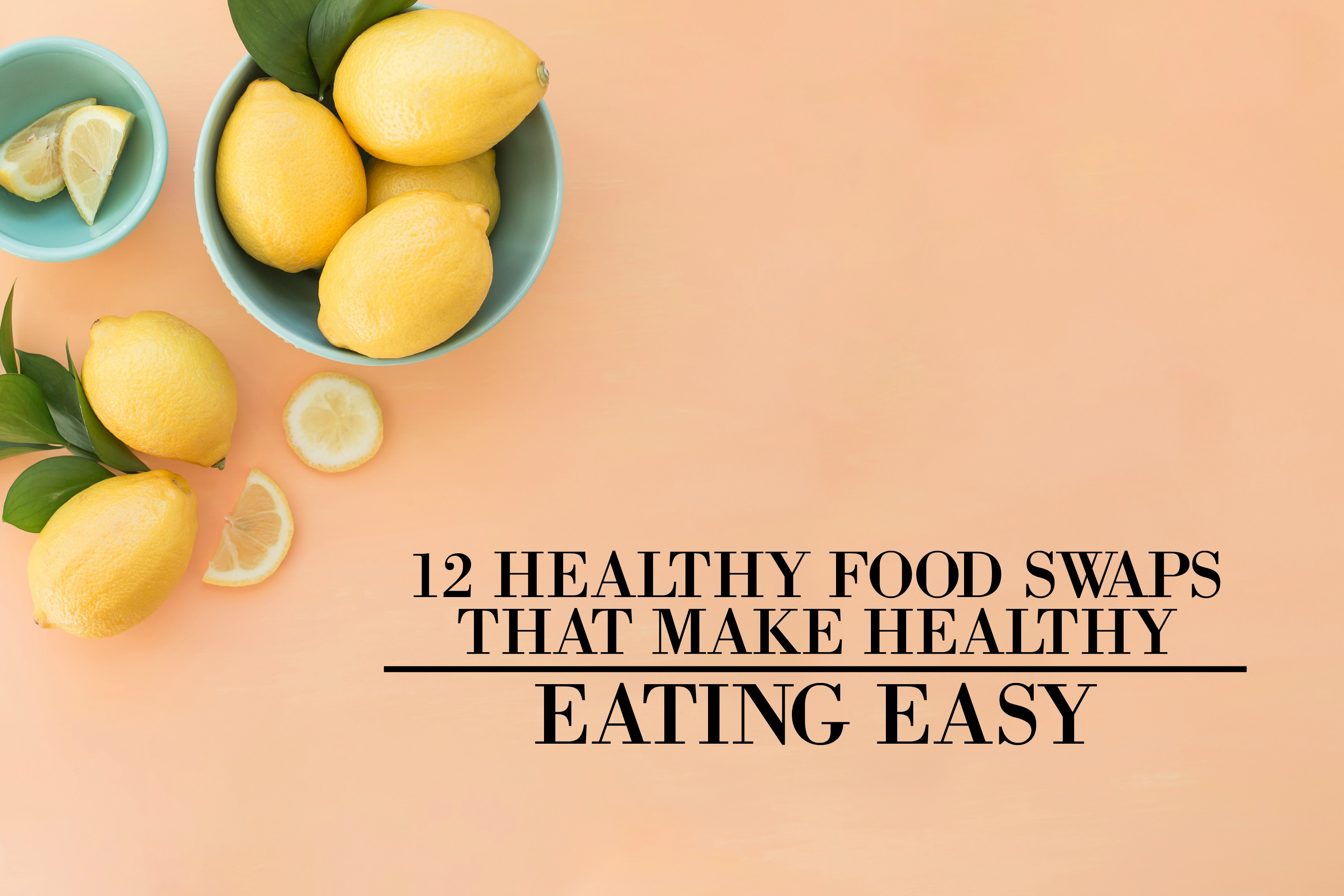 12 healthy food swaps that make healthy eating easy. Black Bedroom Furniture Sets. Home Design Ideas